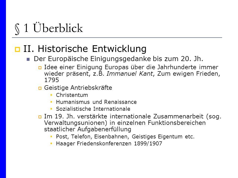 § 1 Überblick II. Historische Entwicklung Der Europäische Einigungsgedanke bis zum 20. Jh. Idee einer Einigung Europas über die Jahrhunderte immer wie