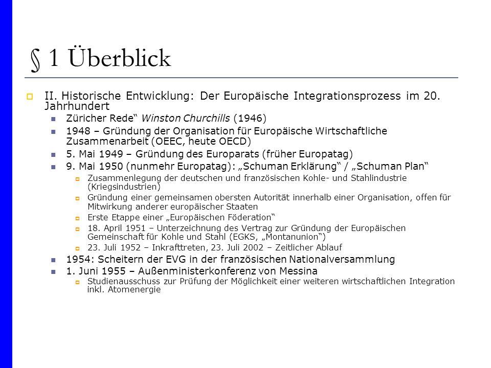 § 1 Überblick II. Historische Entwicklung: Der Europäische Integrationsprozess im 20. Jahrhundert Züricher Rede Winston Churchills (1946) 1948 – Gründ