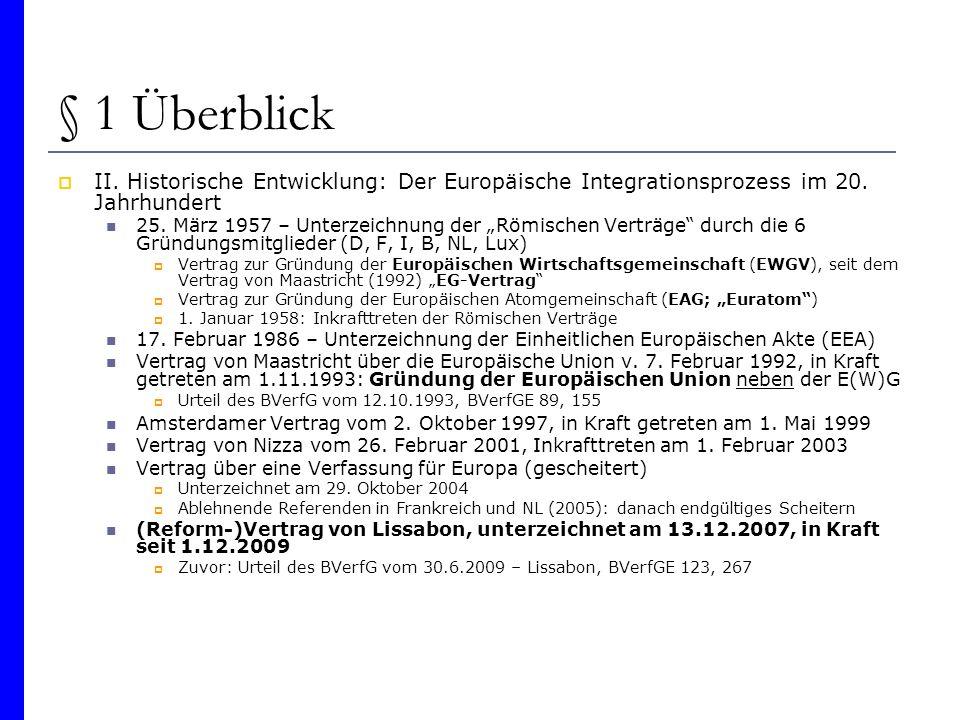 § 1 Überblick II. Historische Entwicklung: Der Europäische Integrationsprozess im 20. Jahrhundert 25. März 1957 – Unterzeichnung der Römischen Verträg