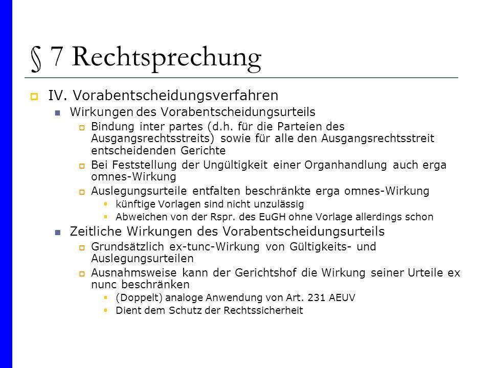 § 7 Rechtsprechung IV. Vorabentscheidungsverfahren Wirkungen des Vorabentscheidungsurteils Bindung inter partes (d.h. für die Parteien des Ausgangsrec