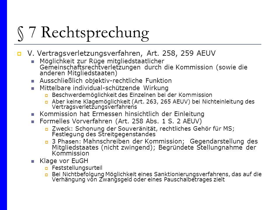 § 7 Rechtsprechung V. Vertragsverletzungsverfahren, Art. 258, 259 AEUV Möglichkeit zur Rüge mitgliedstaatlicher Gemeinschaftsrechtverletzungen durch d