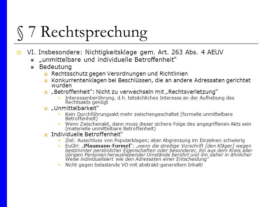 § 7 Rechtsprechung VI. Insbesondere: Nichtigkeitsklage gem. Art. 263 Abs. 4 AEUV unmittelbare und individuelle Betroffenheit Bedeutung Rechtsschutz ge