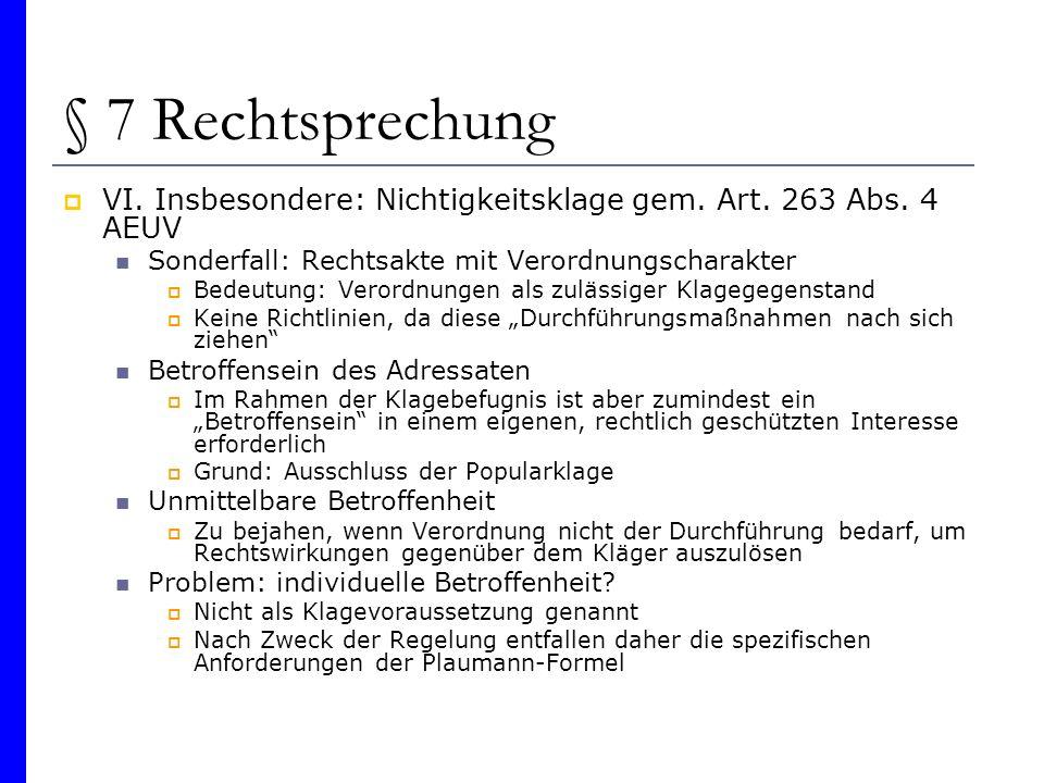 § 7 Rechtsprechung VI. Insbesondere: Nichtigkeitsklage gem. Art. 263 Abs. 4 AEUV Sonderfall: Rechtsakte mit Verordnungscharakter Bedeutung: Verordnung