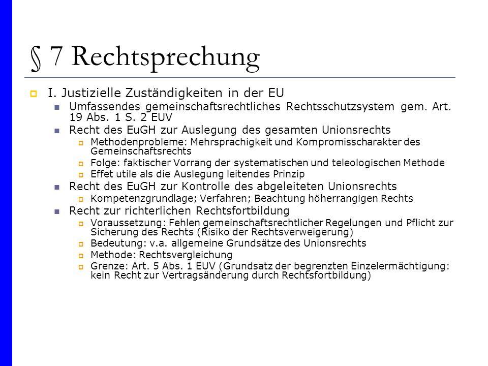 § 7 Rechtsprechung I. Justizielle Zuständigkeiten in der EU Umfassendes gemeinschaftsrechtliches Rechtsschutzsystem gem. Art. 19 Abs. 1 S. 2 EUV Recht