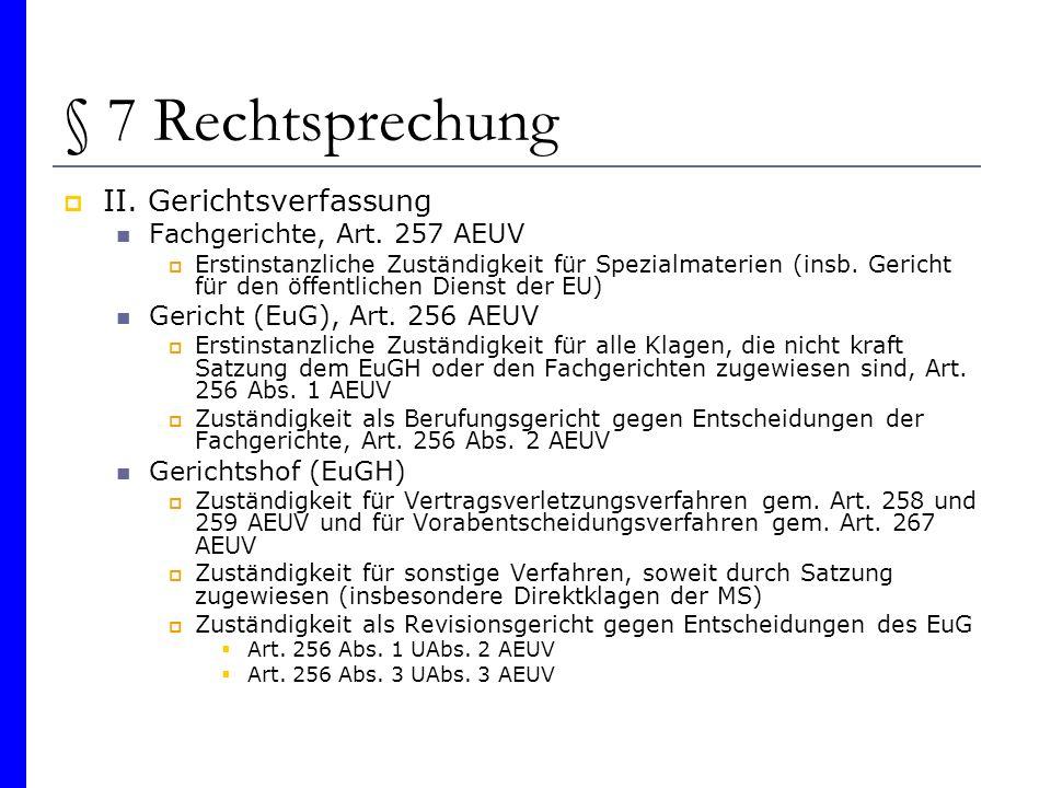 § 7 Rechtsprechung II. Gerichtsverfassung Fachgerichte, Art. 257 AEUV Erstinstanzliche Zuständigkeit für Spezialmaterien (insb. Gericht für den öffent