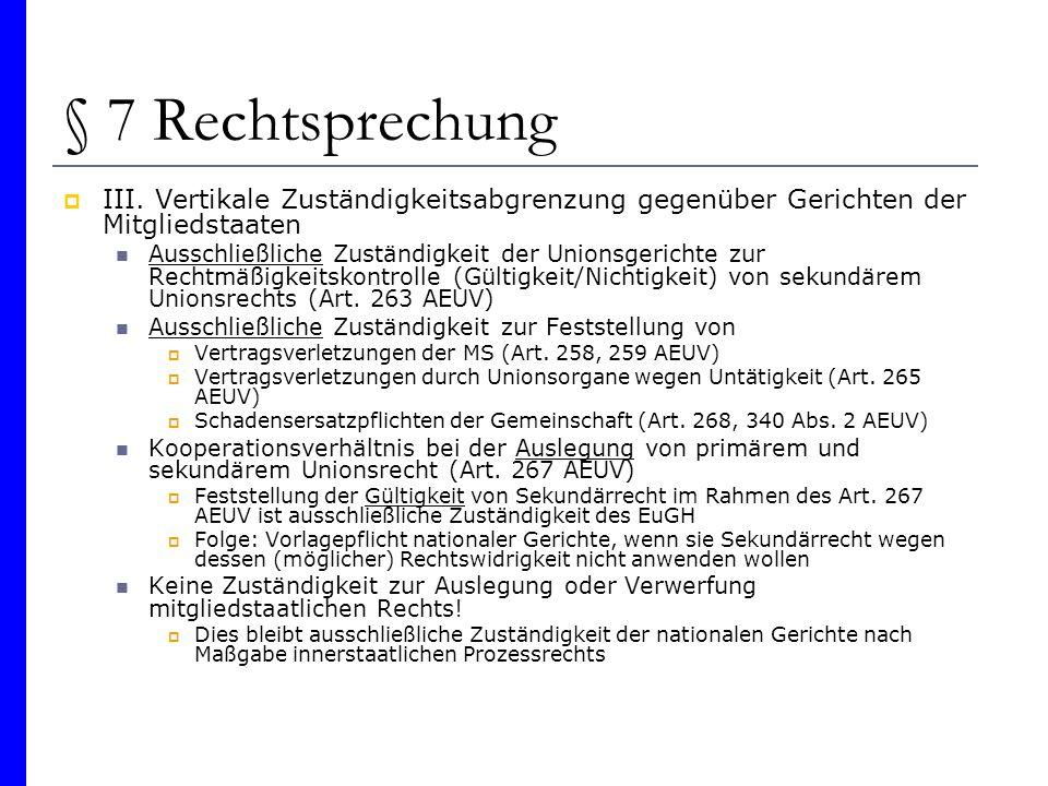 § 7 Rechtsprechung III. Vertikale Zuständigkeitsabgrenzung gegenüber Gerichten der Mitgliedstaaten Ausschließliche Zuständigkeit der Unionsgerichte zu