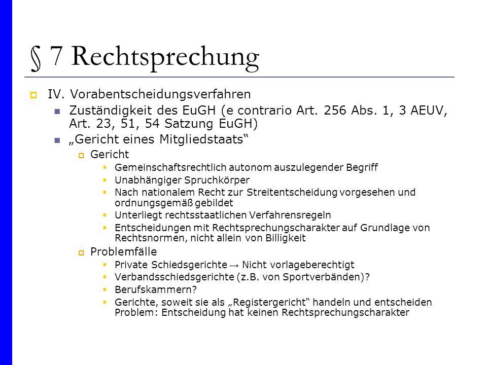§ 7 Rechtsprechung IV. Vorabentscheidungsverfahren Zuständigkeit des EuGH (e contrario Art. 256 Abs. 1, 3 AEUV, Art. 23, 51, 54 Satzung EuGH) Gericht