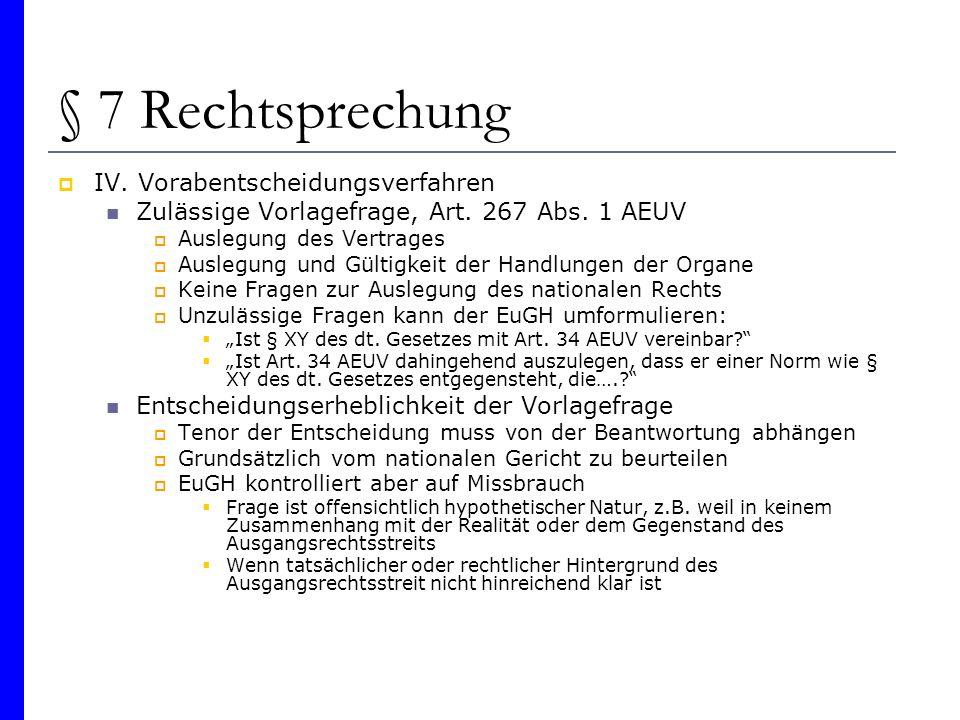 § 7 Rechtsprechung IV. Vorabentscheidungsverfahren Zulässige Vorlagefrage, Art. 267 Abs. 1 AEUV Auslegung des Vertrages Auslegung und Gültigkeit der H