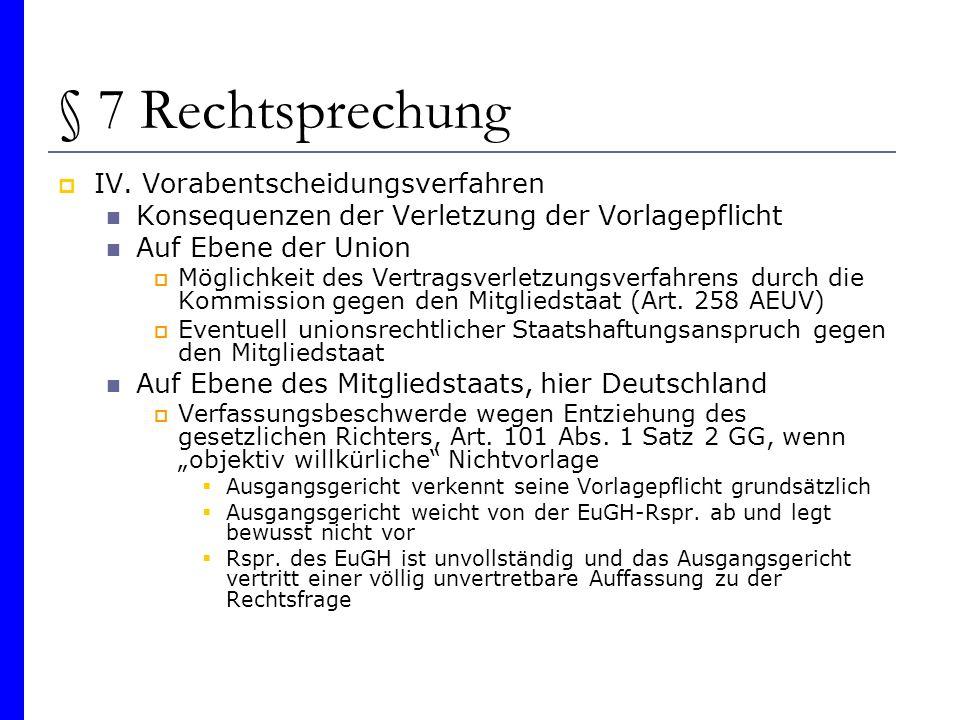 § 7 Rechtsprechung IV. Vorabentscheidungsverfahren Konsequenzen der Verletzung der Vorlagepflicht Auf Ebene der Union Möglichkeit des Vertragsverletzu