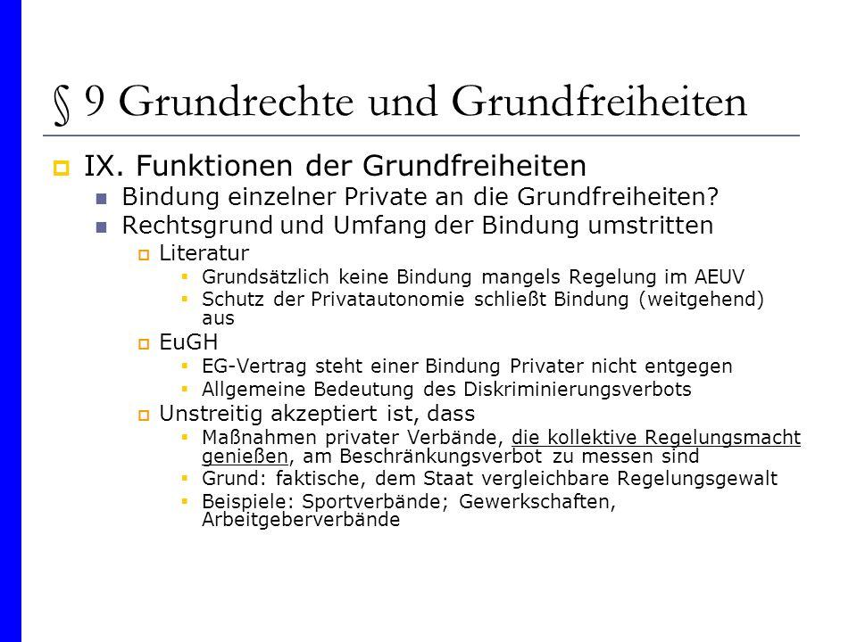 § 9 Grundrechte und Grundfreiheiten IX. Funktionen der Grundfreiheiten Bindung einzelner Private an die Grundfreiheiten? Rechtsgrund und Umfang der Bi