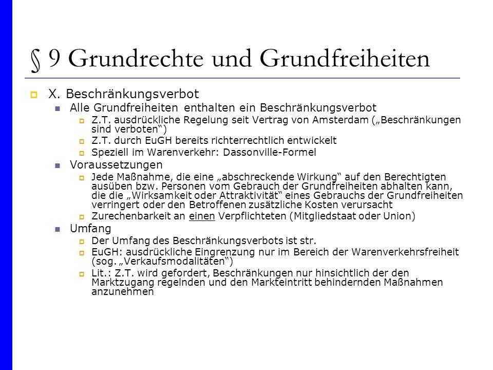 § 9 Grundrechte und Grundfreiheiten X. Beschränkungsverbot Alle Grundfreiheiten enthalten ein Beschränkungsverbot Z.T. ausdrückliche Regelung seit Ver