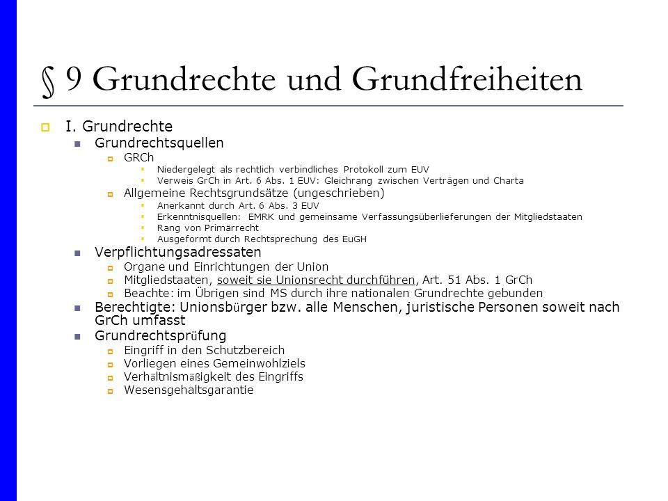 § 9 Grundrechte und Grundfreiheiten I. Grundrechte Grundrechtsquellen GRCh Niedergelegt als rechtlich verbindliches Protokoll zum EUV Verweis GrCh in