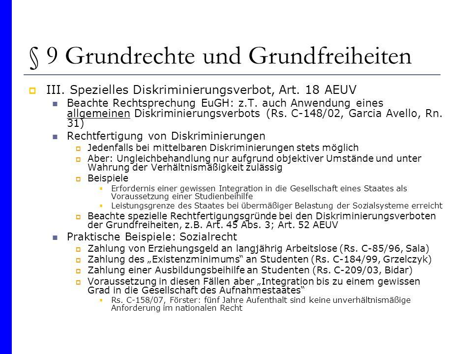 § 9 Grundrechte und Grundfreiheiten III. Spezielles Diskriminierungsverbot, Art. 18 AEUV Beachte Rechtsprechung EuGH: z.T. auch Anwendung eines allgem