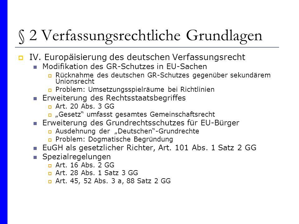 § 2 Verfassungsrechtliche Grundlagen IV. Europäisierung des deutschen Verfassungsrecht Modifikation des GR-Schutzes in EU-Sachen Rücknahme des deutsch