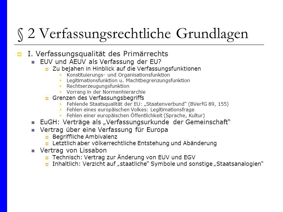§ 2 Verfassungsrechtliche Grundlagen I. Verfassungsqualität des Primärrechts EUV und AEUV als Verfassung der EU? Zu bejahen in Hinblick auf die Verfas