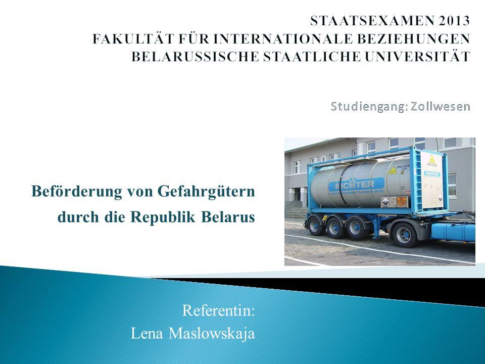 Beförderung von Gefahrgütern durch die Republik Belarus Referentin: Lena Maslowskaja