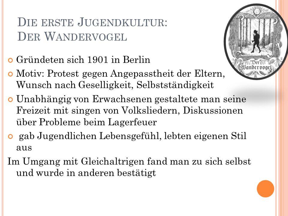 D IE ERSTE J UGENDKULTUR : D ER W ANDERVOGEL Gründeten sich 1901 in Berlin Motiv: Protest gegen Angepasstheit der Eltern, Wunsch nach Geselligkeit, Se