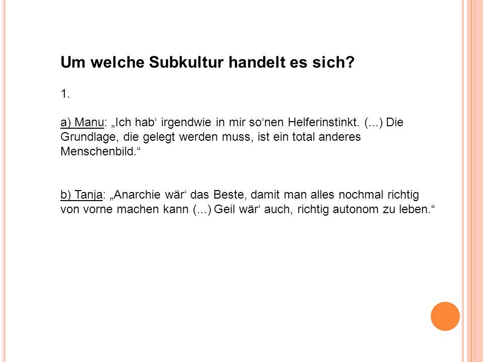 Um welche Subkultur handelt es sich? 1. a) Manu: Ich hab irgendwie in mir sonen Helferinstinkt. (...) Die Grundlage, die gelegt werden muss, ist ein t