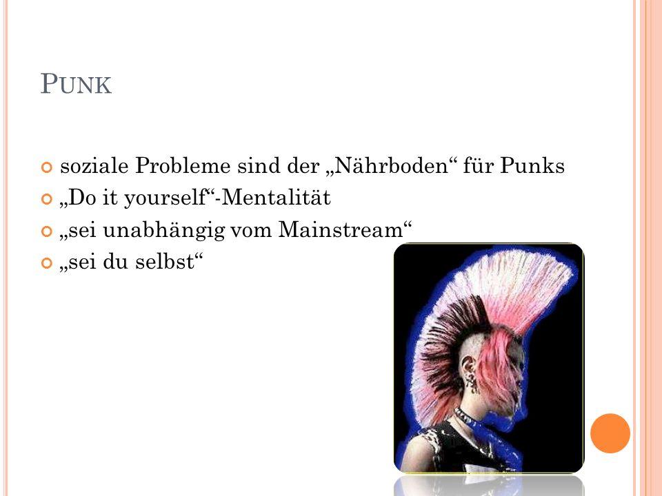 P UNK soziale Probleme sind der Nährboden für Punks Do it yourself-Mentalität sei unabhängig vom Mainstream sei du selbst
