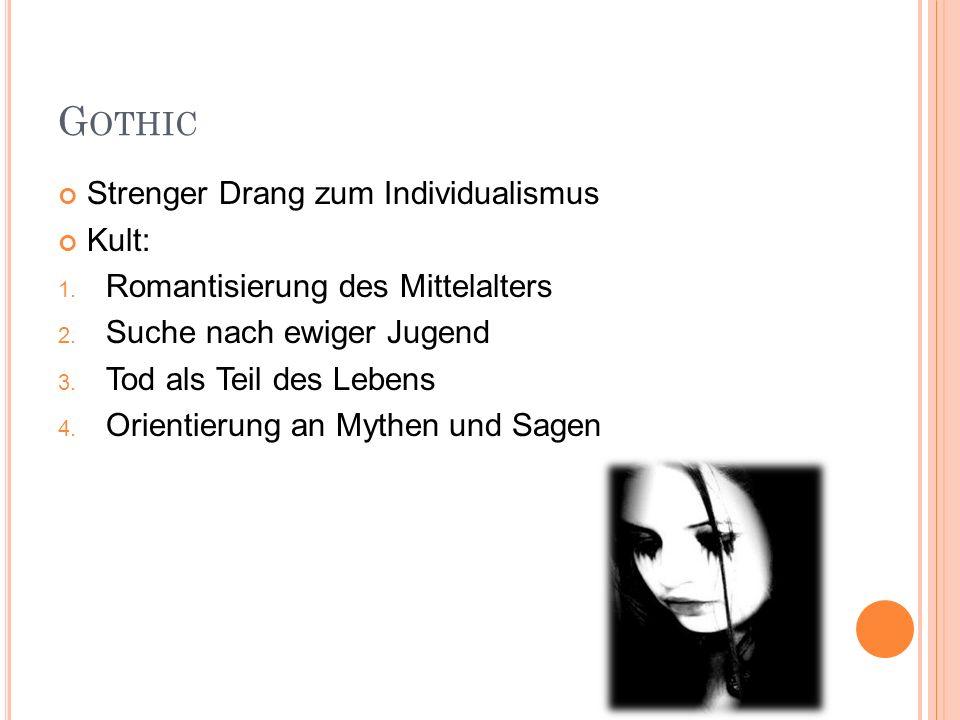 G OTHIC Strenger Drang zum Individualismus Kult: 1. Romantisierung des Mittelalters 2. Suche nach ewiger Jugend 3. Tod als Teil des Lebens 4. Orientie