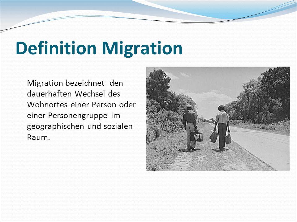 Definition Migration Migration bezeichnet den dauerhaften Wechsel des Wohnortes einer Person oder einer Personengruppe im geographischen und sozialen