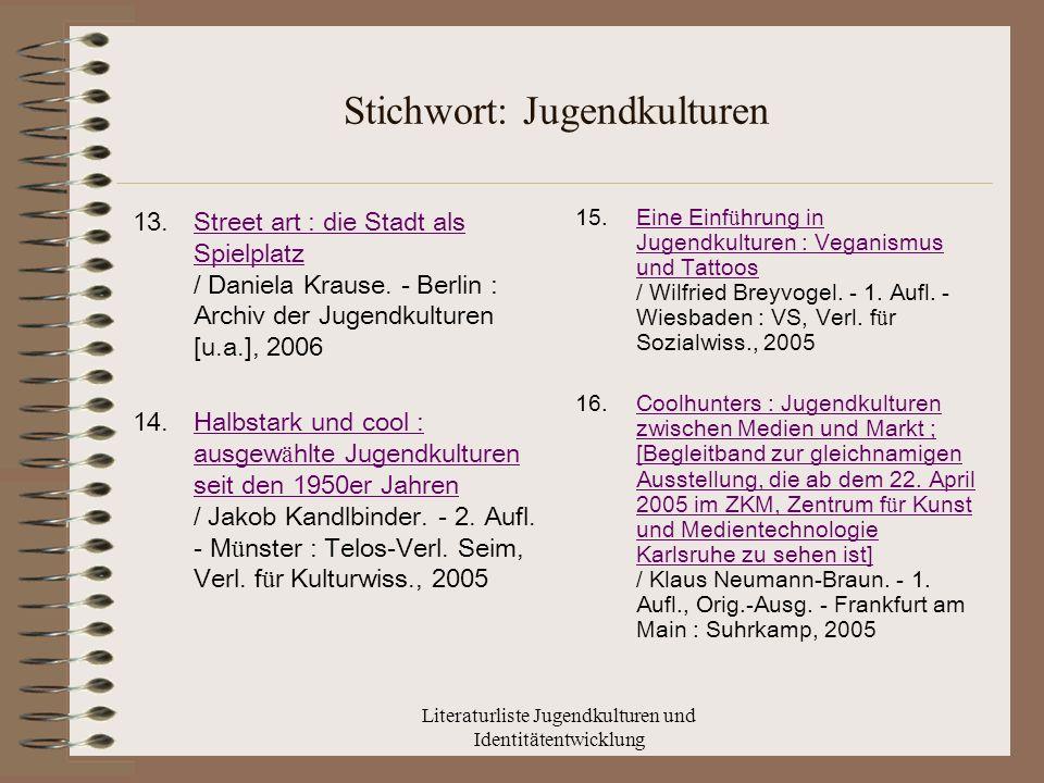 Literaturliste Jugendkulturen und Identitätentwicklung Stichwort: Jugendkulturen 13.Street art : die Stadt als Spielplatz / Daniela Krause.