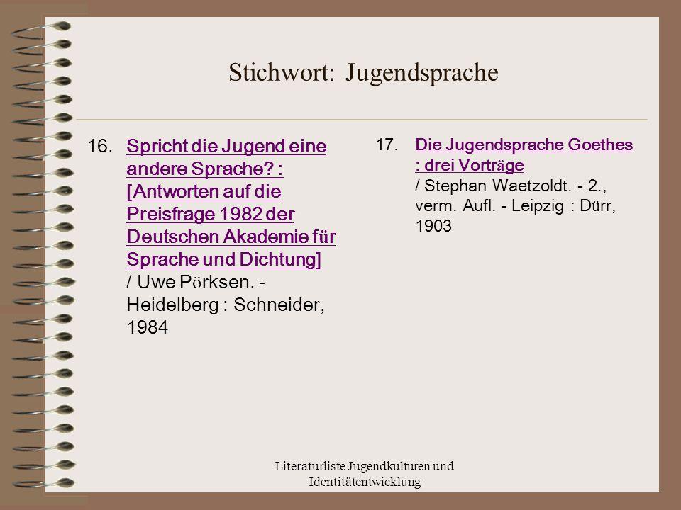 Literaturliste Jugendkulturen und Identitätentwicklung Stichwort: Jugendsprache 16.Spricht die Jugend eine andere Sprache.