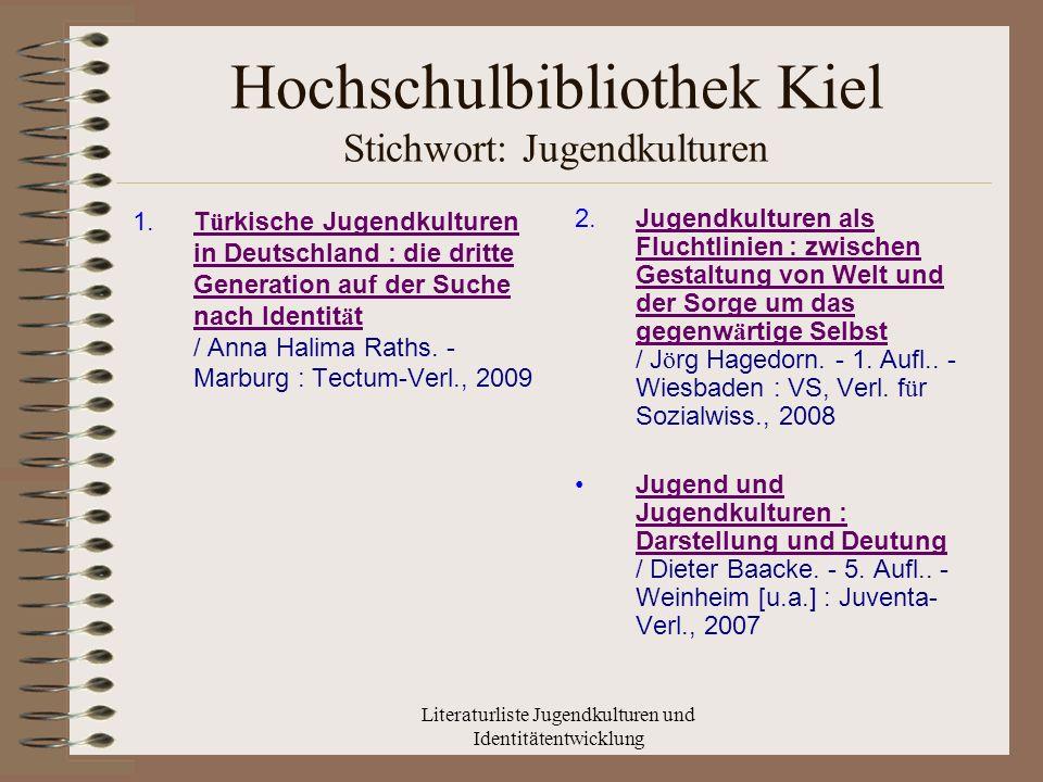 Literaturliste Jugendkulturen und Identitätentwicklung Hochschulbibliothek Kiel Stichwort: Jugendkulturen 1.T ü rkische Jugendkulturen in Deutschland : die dritte Generation auf der Suche nach Identit ä t / Anna Halima Raths.