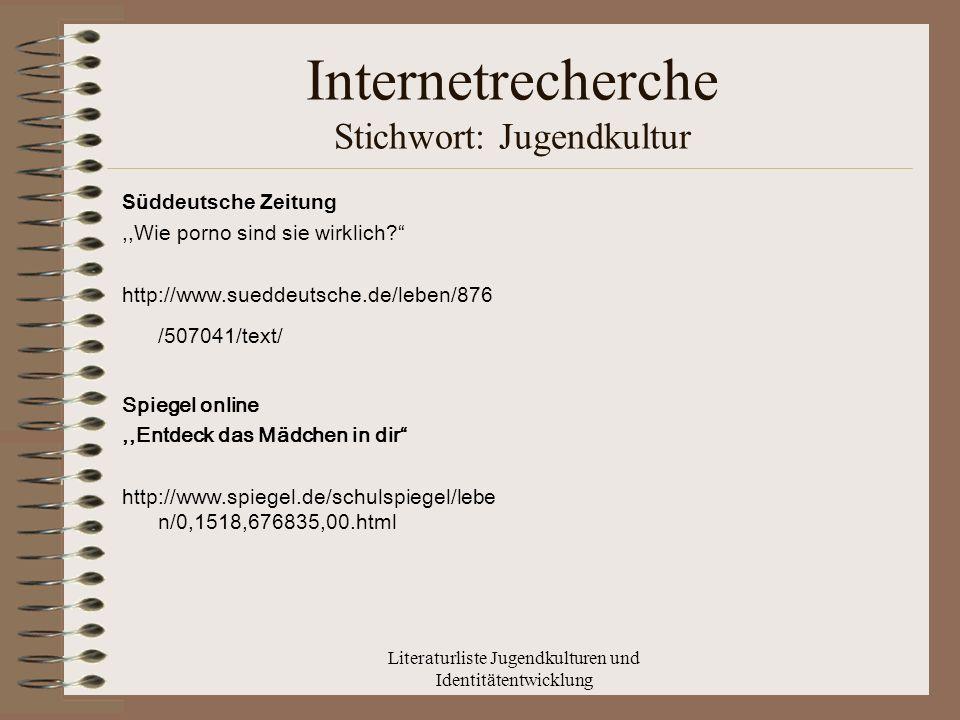 Literaturliste Jugendkulturen und Identitätentwicklung Internetrecherche Stichwort: Jugendkultur S ü ddeutsche Zeitung,,Wie porno sind sie wirklich.