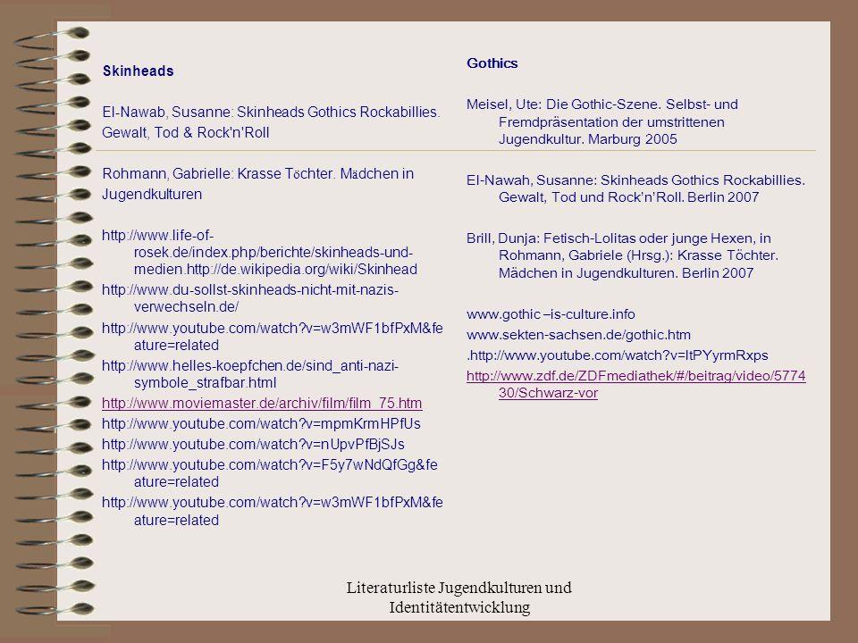 Literaturliste Jugendkulturen und Identitätentwicklung Skinheads El-Nawab, Susanne: Skinheads Gothics Rockabillies.