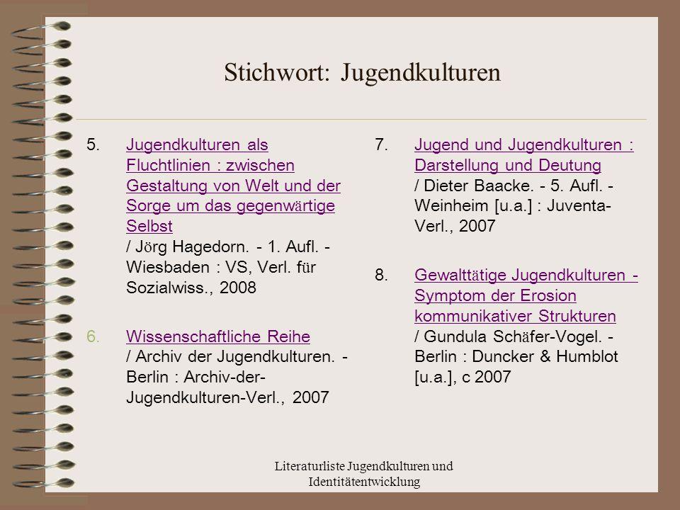 Literaturliste Jugendkulturen und Identitätentwicklung Stichwort: Jugendkulturen 9.Globale Jugend und Jugendkulturen : Aufwachsen im Zeitalter der Globalisierung / Dirk Vill á nyi.