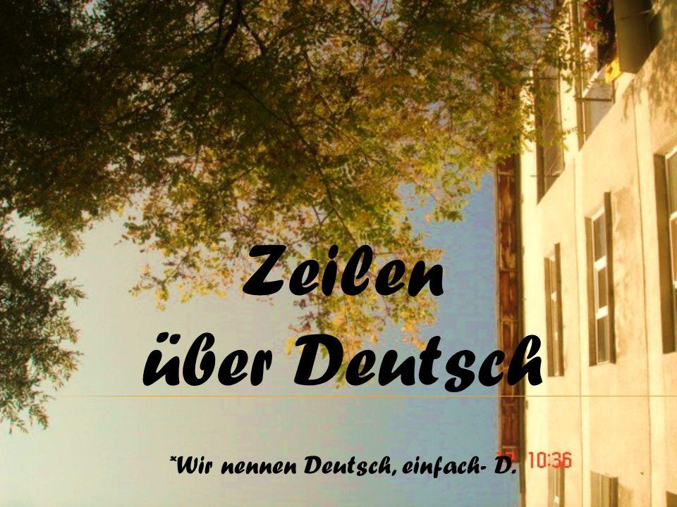 Zeilen über Deutsch *Wir nennen Deutsch, einfach- D.