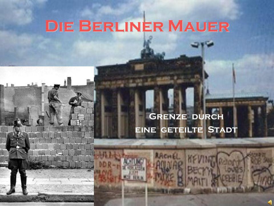Die Berliner Mauer Grenze durch eine geteilte Stadt