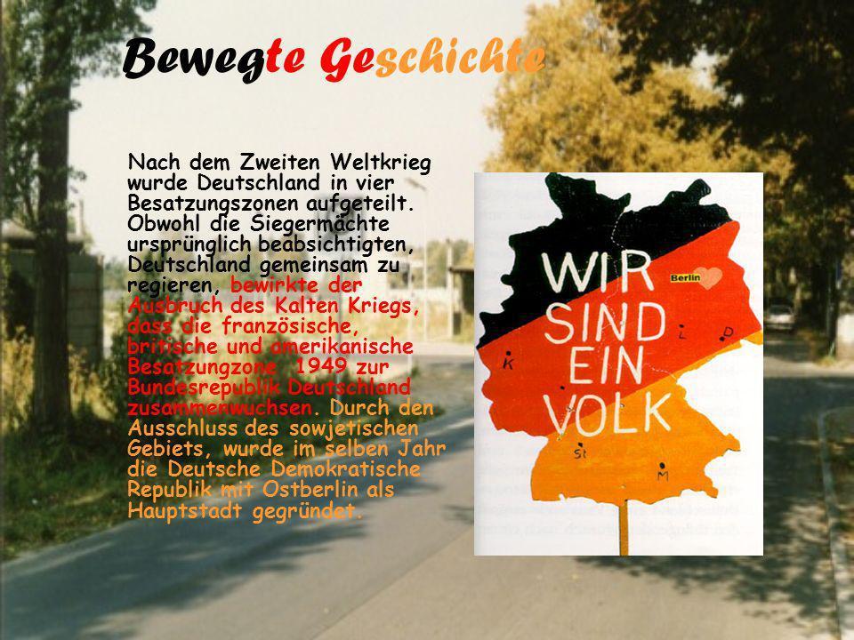 Bewegte Geschichte Nach dem Zweiten Weltkrieg wurde Deutschland in vier Besatzungszonen aufgeteilt. Obwohl die Siegermächte ursprünglich beabsichtigte