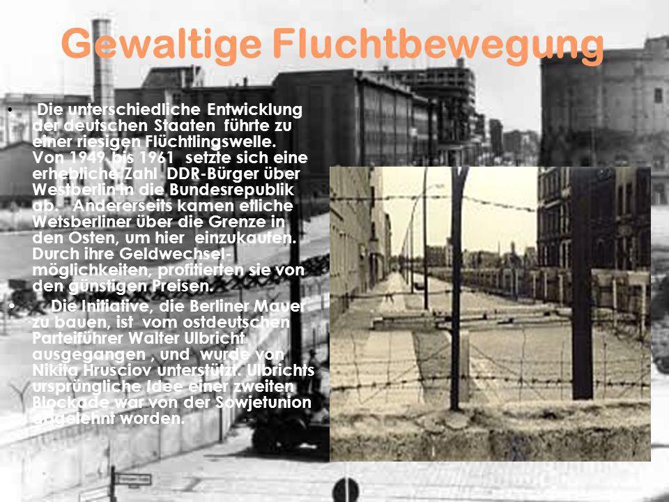Gewaltige Fluchtbewegung Die unterschiedliche Entwicklung der deutschen Staaten führte zu einer riesigen Flüchtlingswelle. Von 1949 bis 1961 setzte si