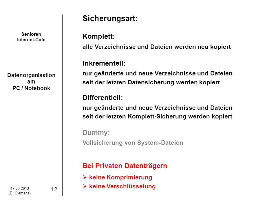 Senioren Internet-Cafe Datenorganisation am PC / Notebook 17.03.2013 (E. Clemens) 12 Sicherungsart: Komplett: alle Verzeichnisse und Dateien werden ne