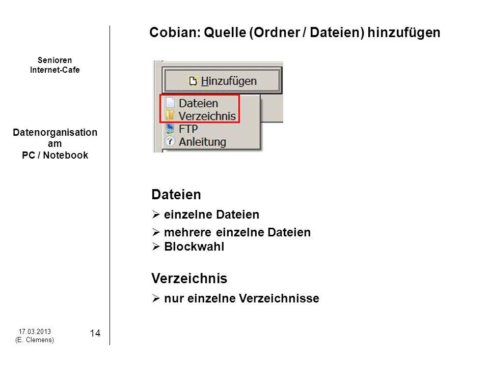 Senioren Internet-Cafe Datenorganisation am PC / Notebook 17.03.2013 (E. Clemens) 14 Cobian: Quelle (Ordner / Dateien) hinzufügen Dateien einzelne Dat