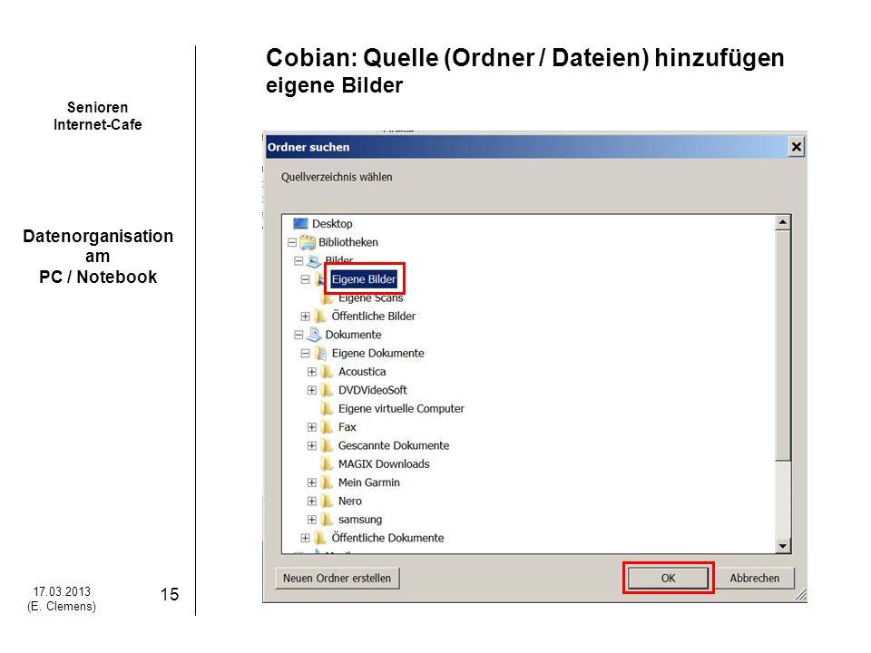 Senioren Internet-Cafe Datenorganisation am PC / Notebook 17.03.2013 (E. Clemens) 15 Cobian: Quelle (Ordner / Dateien) hinzufügen eigene Bilder