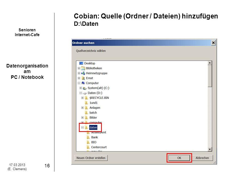 Senioren Internet-Cafe Datenorganisation am PC / Notebook 17.03.2013 (E. Clemens) 16 Cobian: Quelle (Ordner / Dateien) hinzufügen D:\Daten