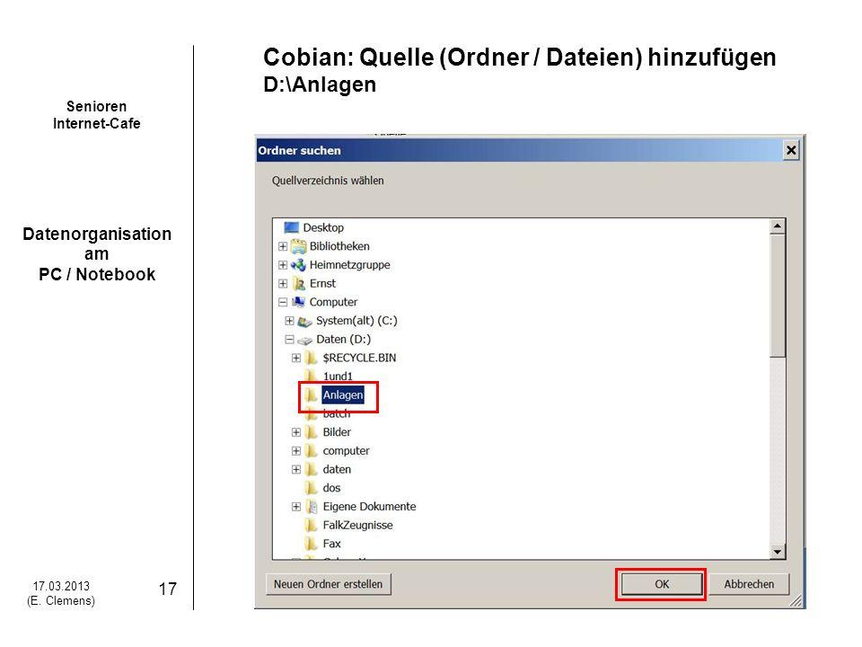 Senioren Internet-Cafe Datenorganisation am PC / Notebook 17.03.2013 (E. Clemens) 17 Cobian: Quelle (Ordner / Dateien) hinzufügen D:\Anlagen