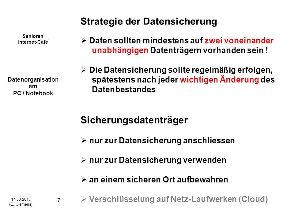 Senioren Internet-Cafe Datenorganisation am PC / Notebook 17.03.2013 (E. Clemens) 7 Strategie der Datensicherung Daten sollten mindestens auf zwei von