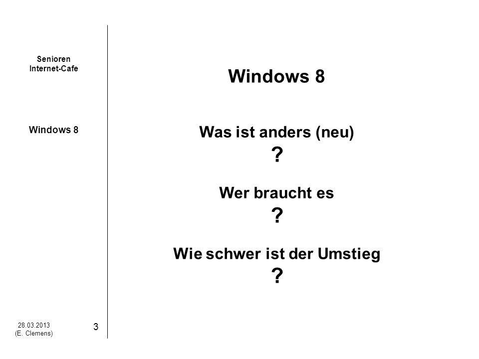 Senioren Internet-Cafe Windows 8 28.03.2013 (E.Clemens) 4 Was ist Windows 8.