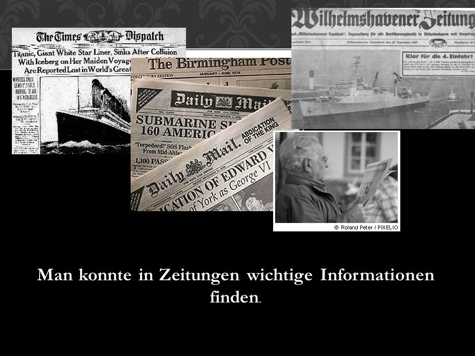 Man konnte in Zeitungen wichtige Informationen finden.