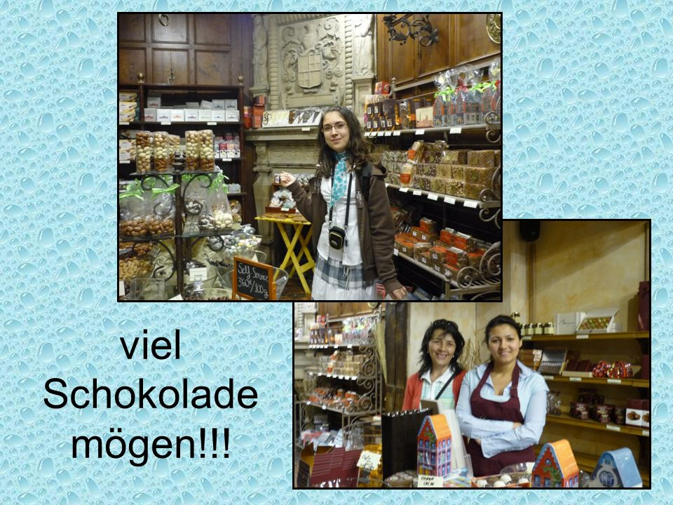 viel Schokolade mögen!!!