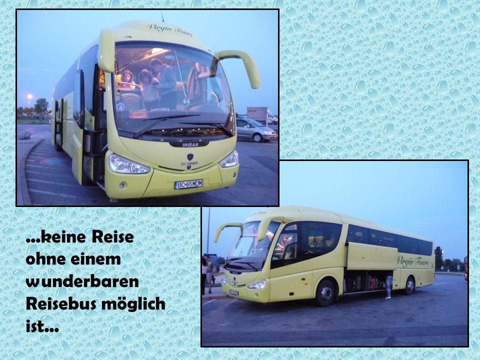 ...keine Reise ohne einem wunderbaren Reisebus möglich ist...