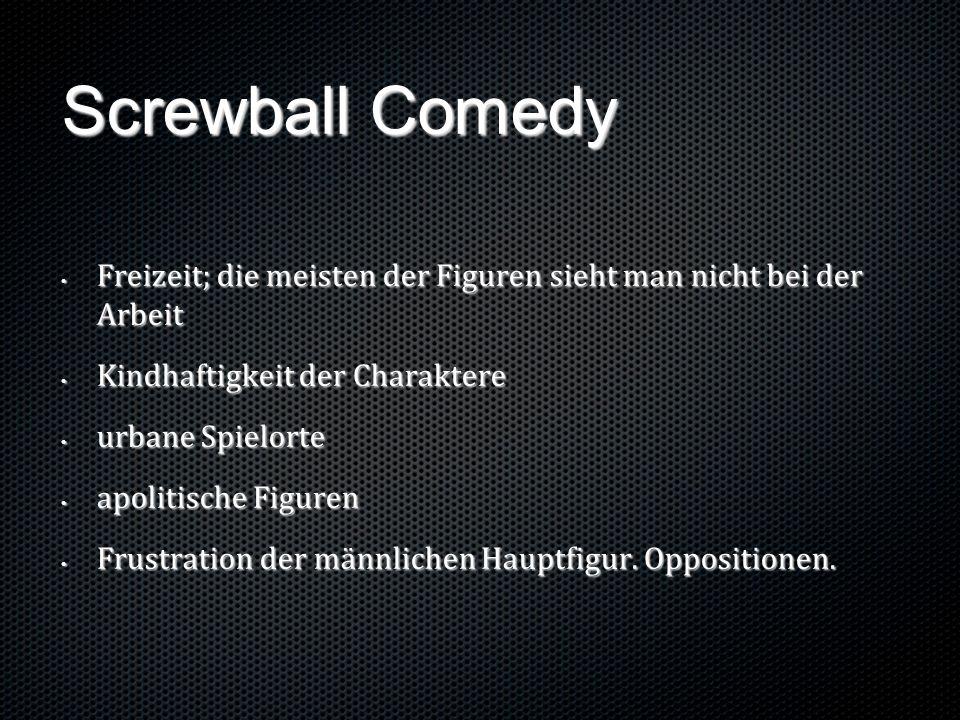 Screwball Comedy Freizeit; die meisten der Figuren sieht man nicht bei der Arbeit Freizeit; die meisten der Figuren sieht man nicht bei der Arbeit Kin