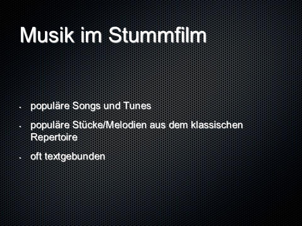 Musik im Stummfilm populäre Songs und Tunes populäre Songs und Tunes populäre Stücke/Melodien aus dem klassischen Repertoire populäre Stücke/Melodien