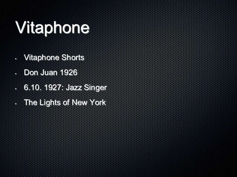 Vitaphone Vitaphone Shorts Vitaphone Shorts Don Juan 1926 Don Juan 1926 6.10. 1927: Jazz Singer 6.10. 1927: Jazz Singer The Lights of New York The Lig