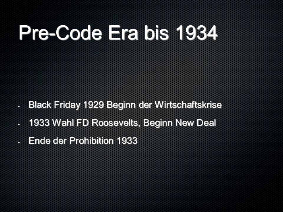 Pre-Code Era bis 1934 Black Friday 1929 Beginn der Wirtschaftskrise Black Friday 1929 Beginn der Wirtschaftskrise 1933 Wahl FD Roosevelts, Beginn New Deal 1933 Wahl FD Roosevelts, Beginn New Deal Ende der Prohibition 1933 Ende der Prohibition 1933