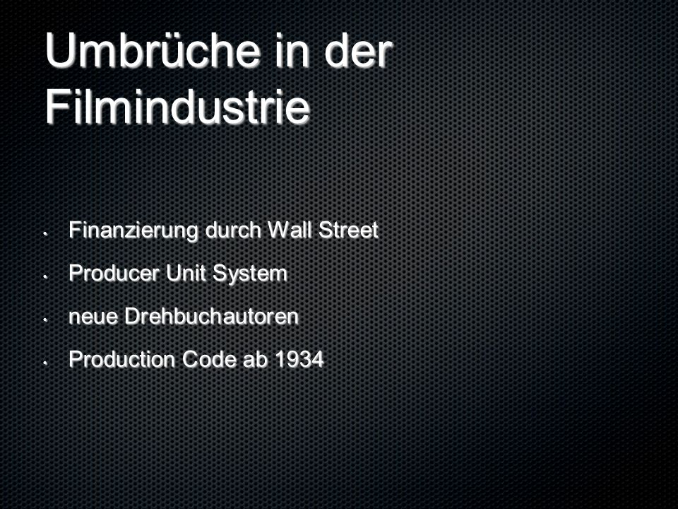 Umbrüche in der Filmindustrie Finanzierung durch Wall Street Finanzierung durch Wall Street Producer Unit System Producer Unit System neue Drehbuchautoren neue Drehbuchautoren Production Code ab 1934 Production Code ab 1934